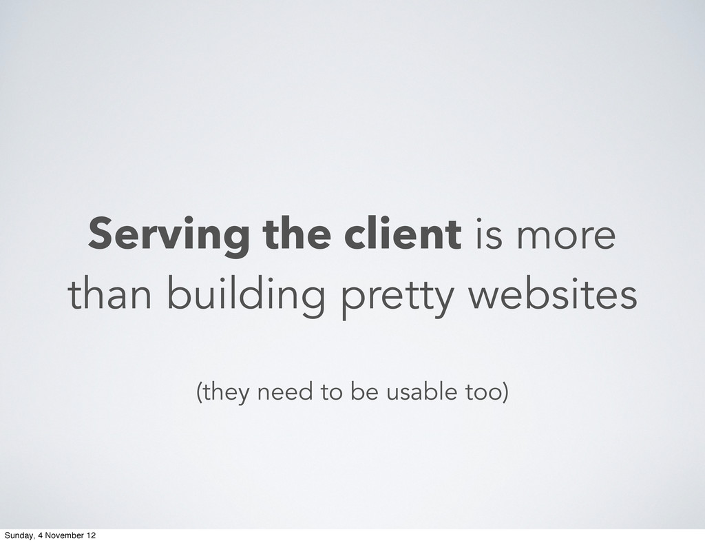 Serving the client is more than building pretty...