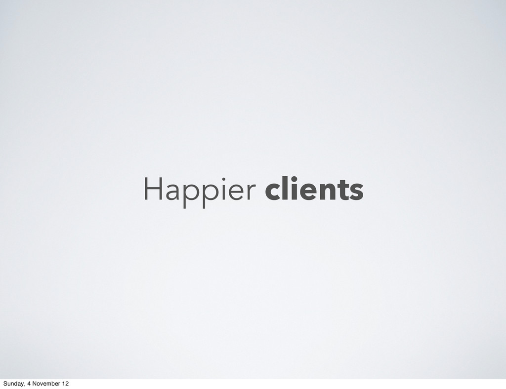 Happier clients Sunday, 4 November 12