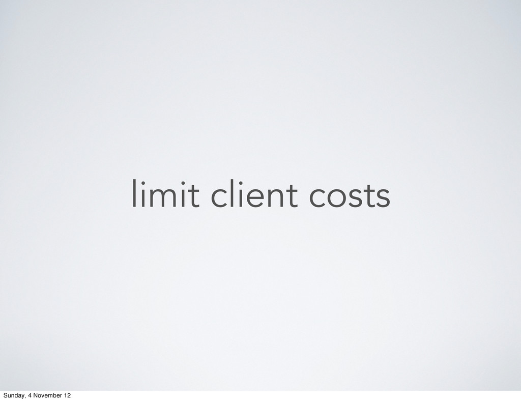 limit client costs Sunday, 4 November 12