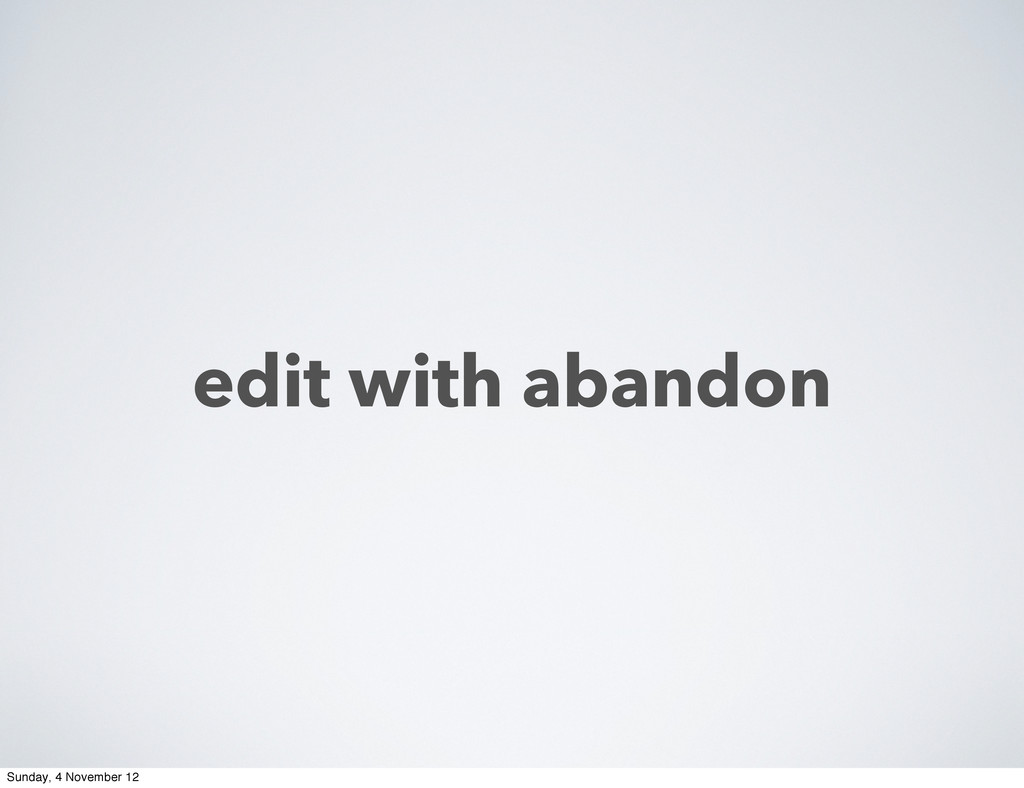 edit with abandon Sunday, 4 November 12