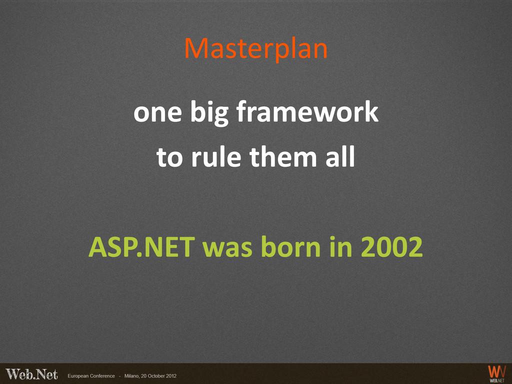 Masterplan one big framework to rule them all A...