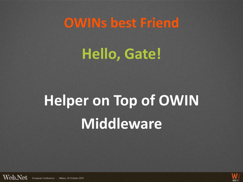 OWINs best Friend Hello, Gate! Helper on Top of...