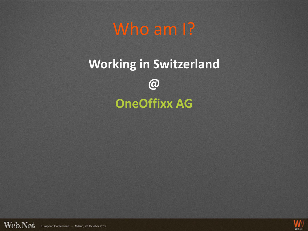 Who am I? Working in Switzerland @ OneOffixx AG