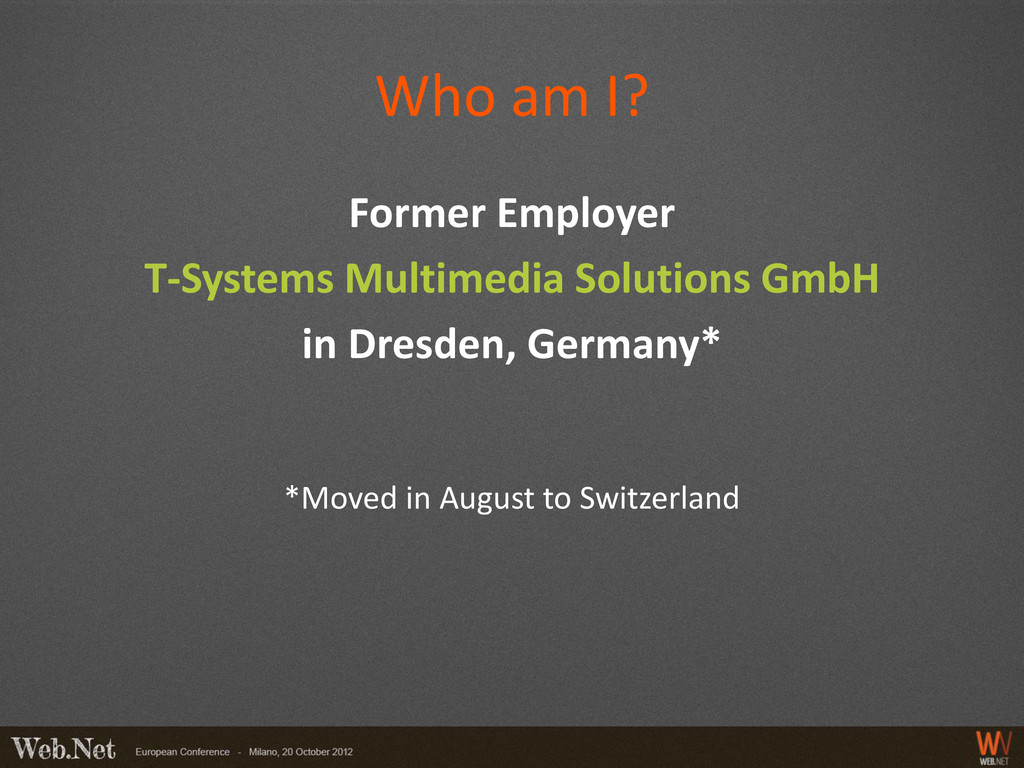 Who am I? Former Employer T-Systems Multimedia ...