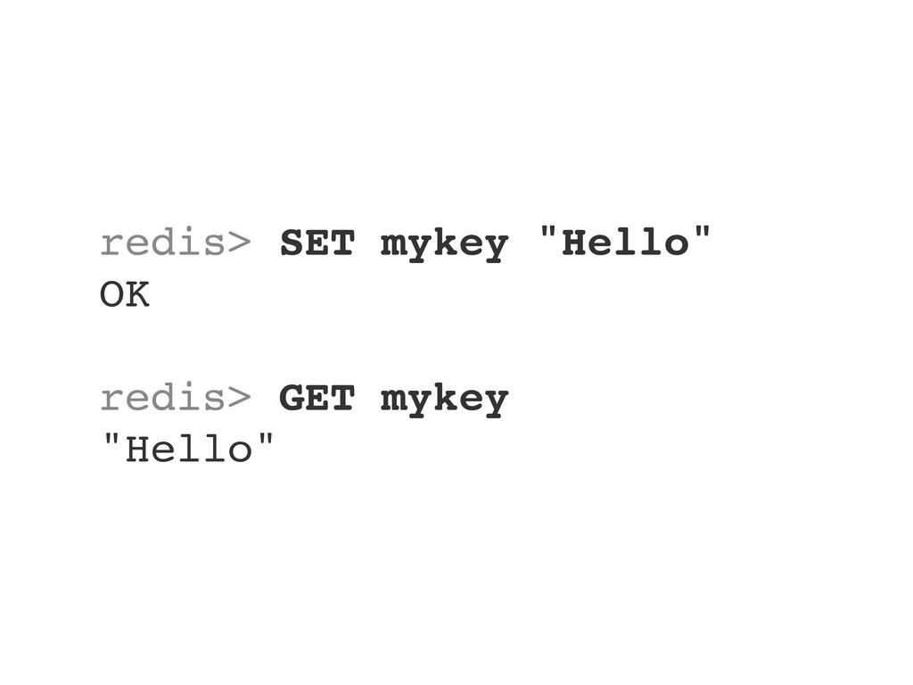 "redis> SET mykey ""Hello"" OK redis> GET mykey ""H..."