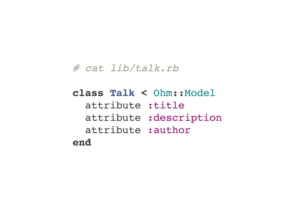 # cat lib/talk.rb class Talk < Ohm::Model attri...