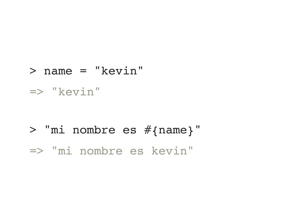 "> name = ""kevin"" => ""kevin"" > ""mi nombre es #{n..."