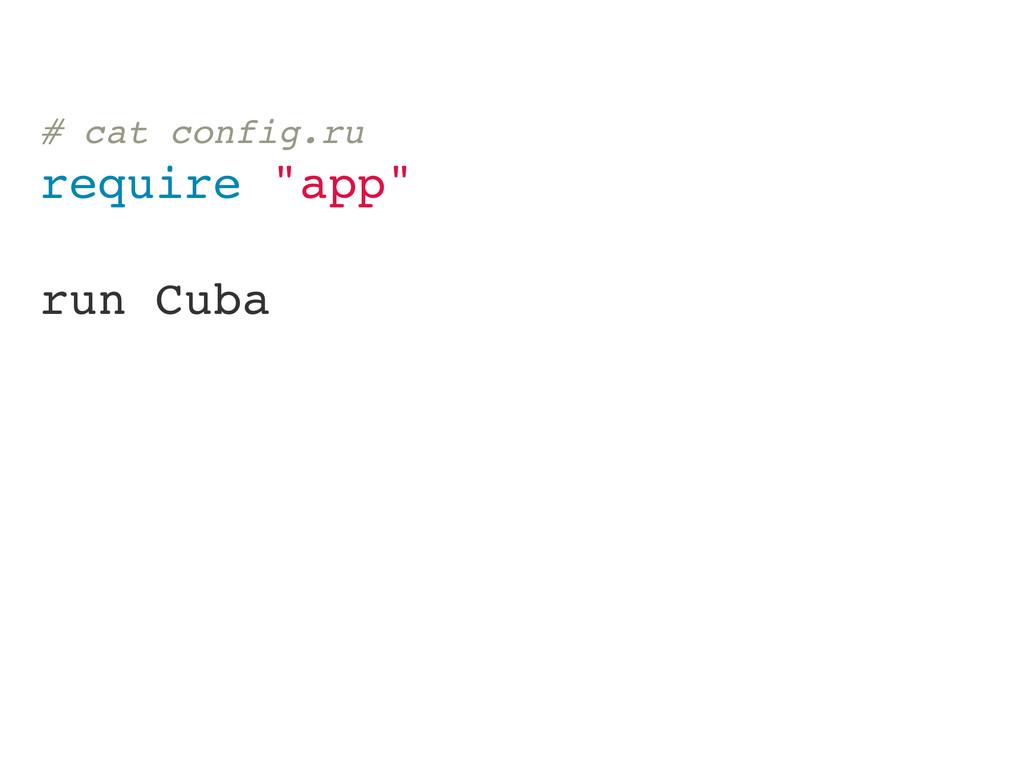"# cat config.ru require ""app"" run Cuba"