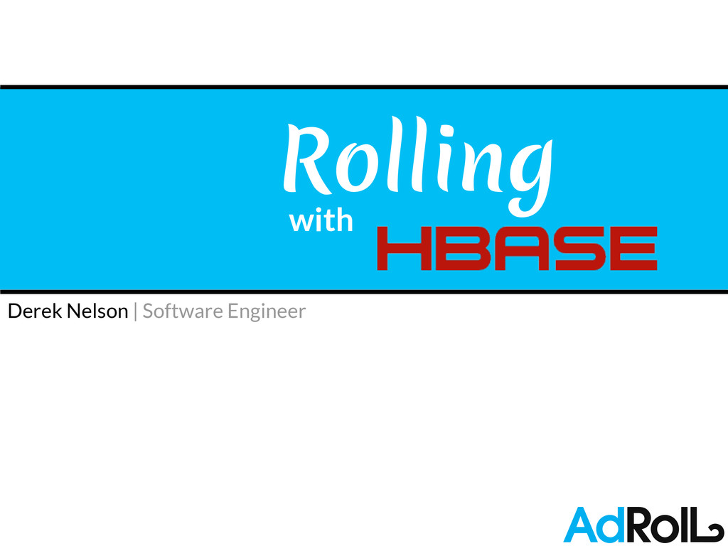 Derek Nelson   Software Engineer Rolling with