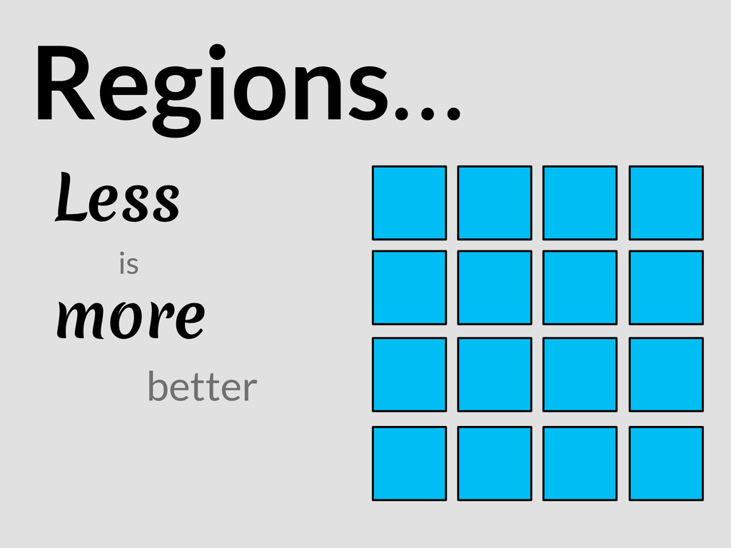 Less Regions… is more better