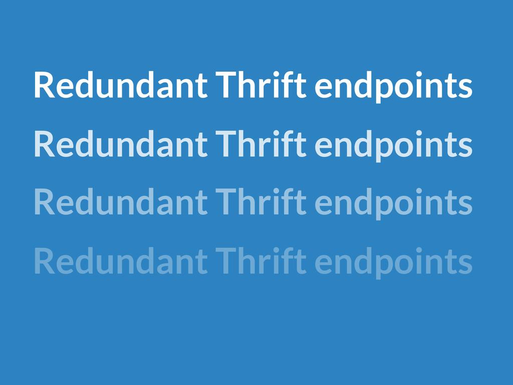 Redundant Thrift endpoints Redundant Thrift en...