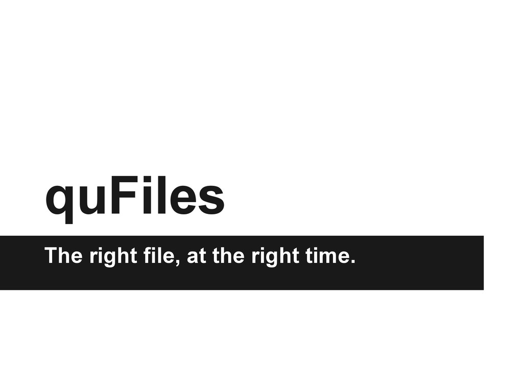 quFiles The right file, at the right time.