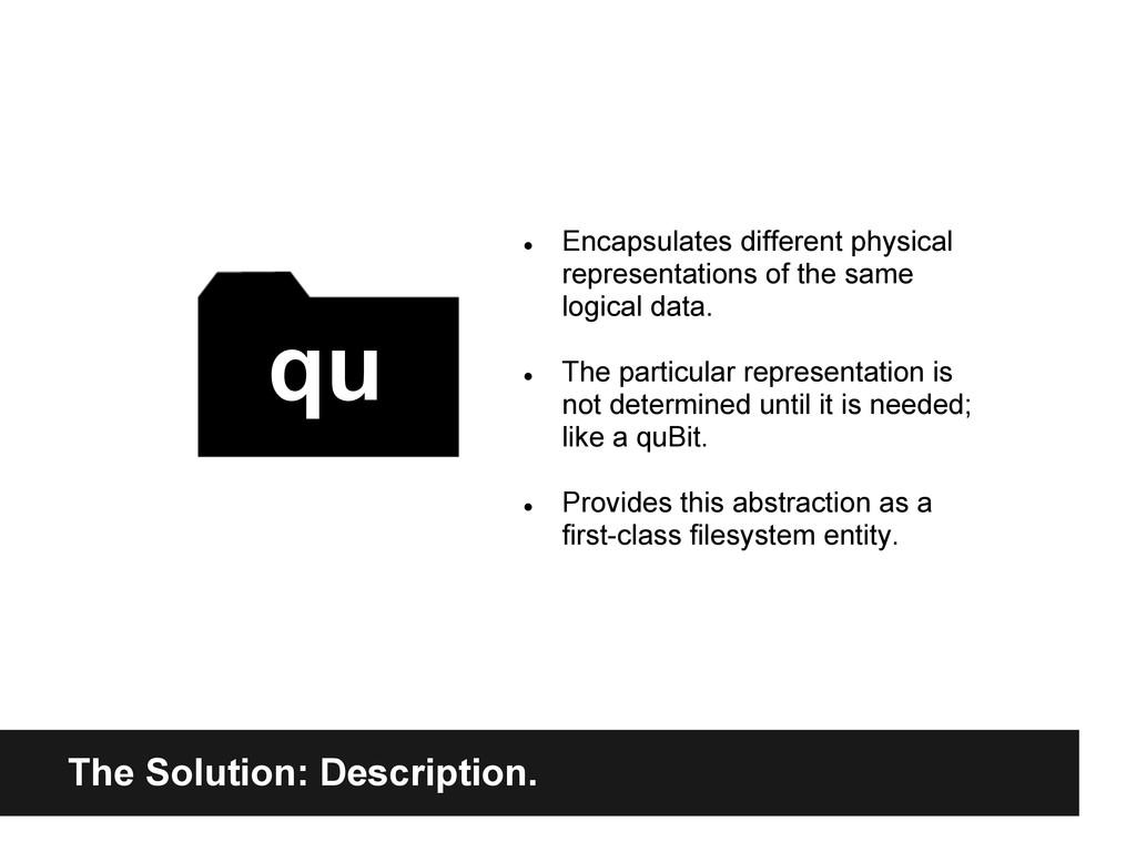 The Solution: Description. ● Encapsulates diffe...
