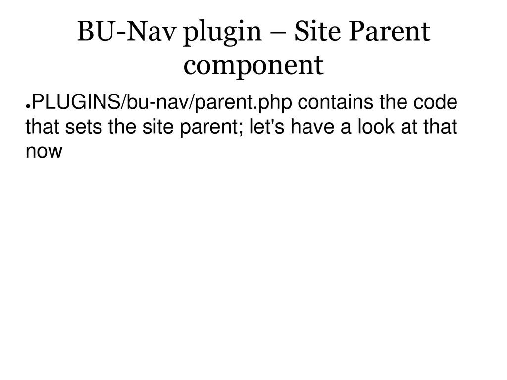 BU-Nav plugin – Site Parent component ● PLUGINS...
