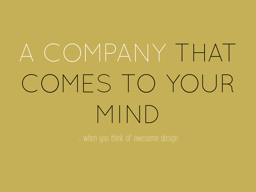 A COMPANY THAT COMES TO YOUR MIND … when you th...