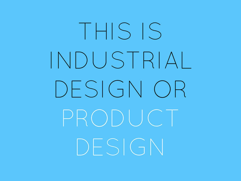 THIS IS INDUSTRIAL DESIGN OR PRODUCT DESIGN