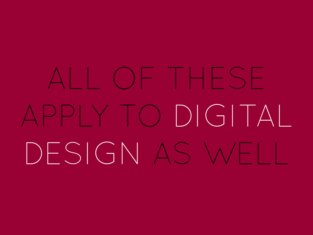 ALL OF THESE APPLY TO DIGITAL DESIGN AS WELL