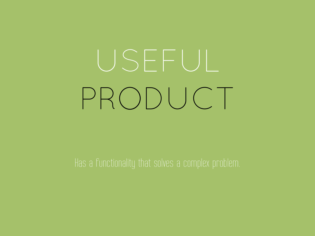 USEFUL PRODUCT Has a functionality that solves ...