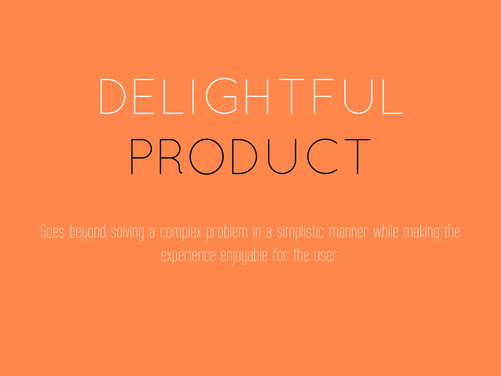 DELIGHTFUL PRODUCT Goes beyond solving a comple...