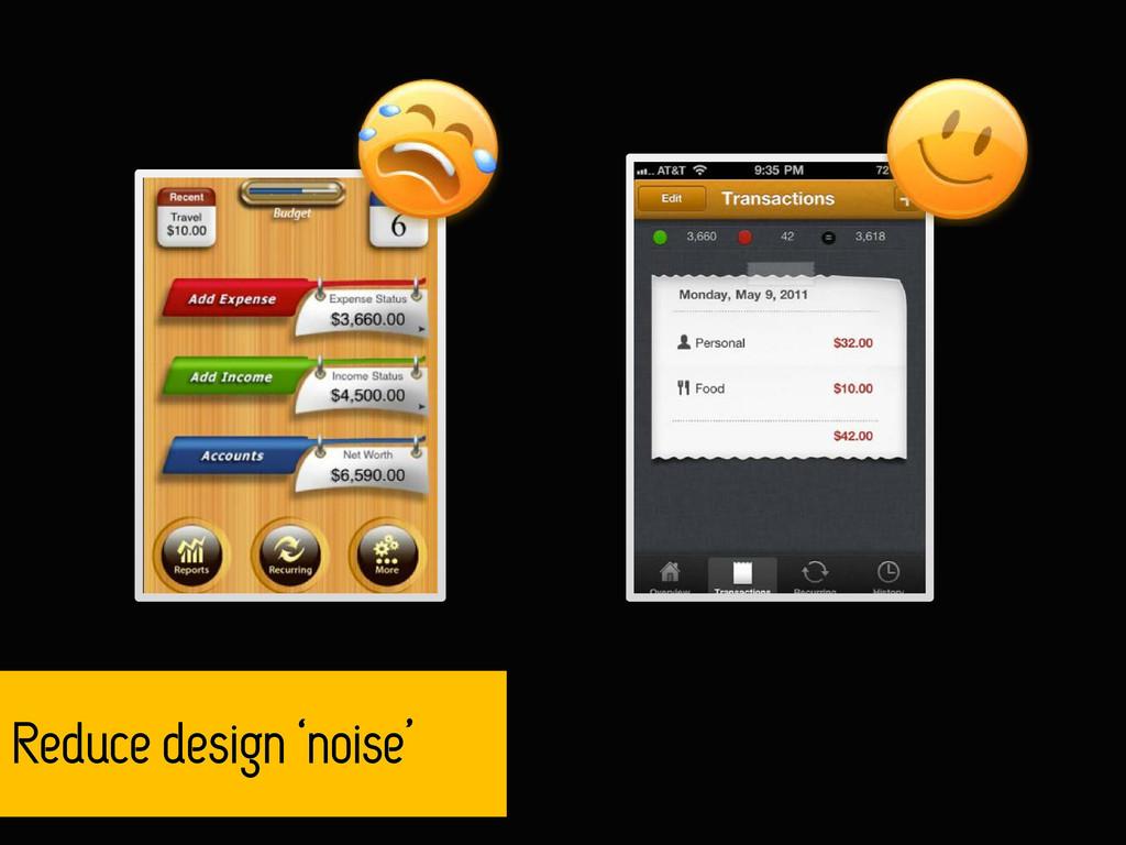 Reduce design 'noise'