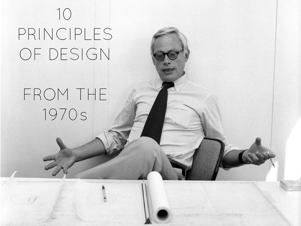 10 PRINCIPLES OF DESIGN FROM THE 1970s