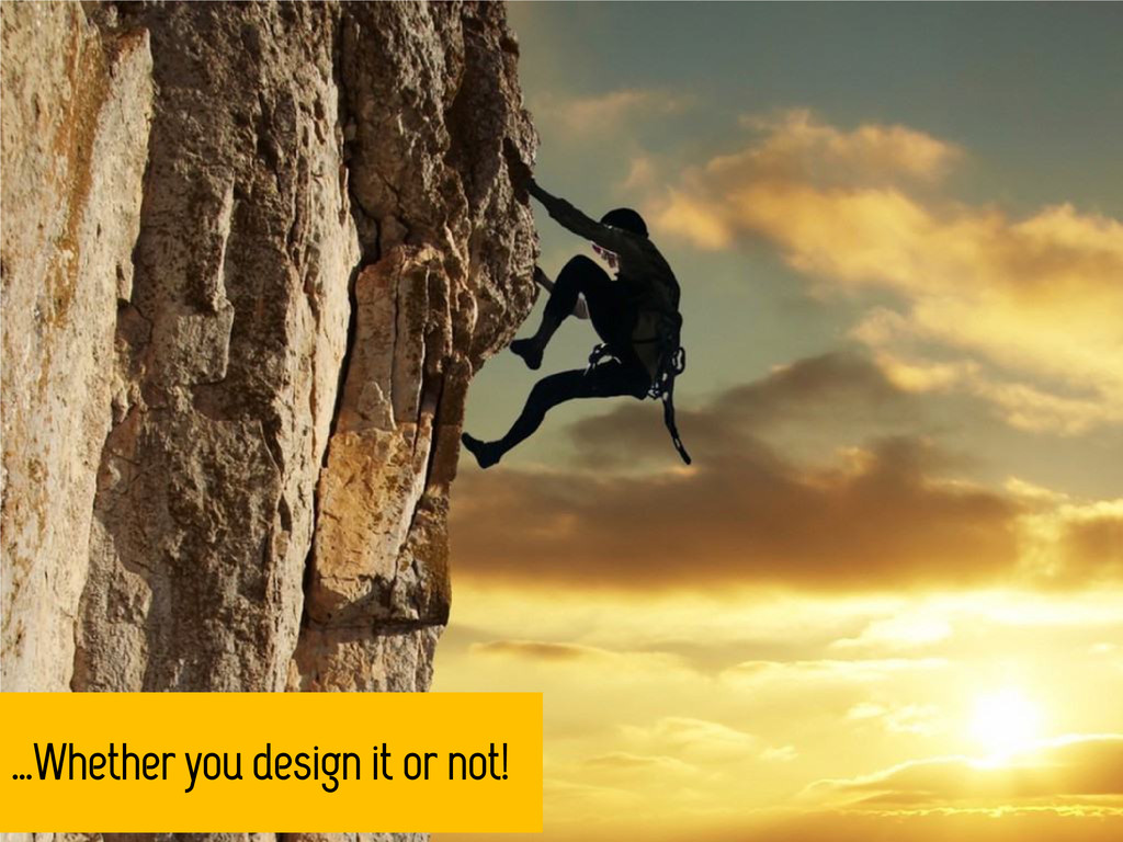 …Whether you design it or not!