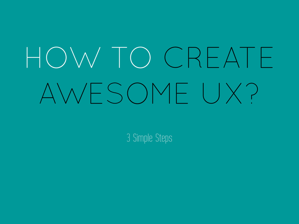 HOW TO CREATE AWESOME UX? 3 Simple Steps