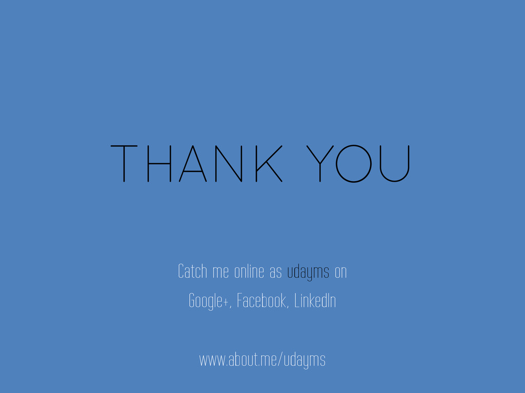 THANK YOU Catch me online as udayms on Google+,...