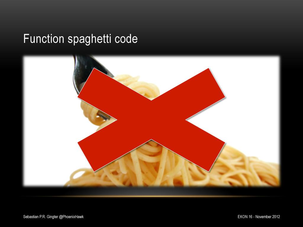 Function spaghetti code EKON 16 - November 2012...
