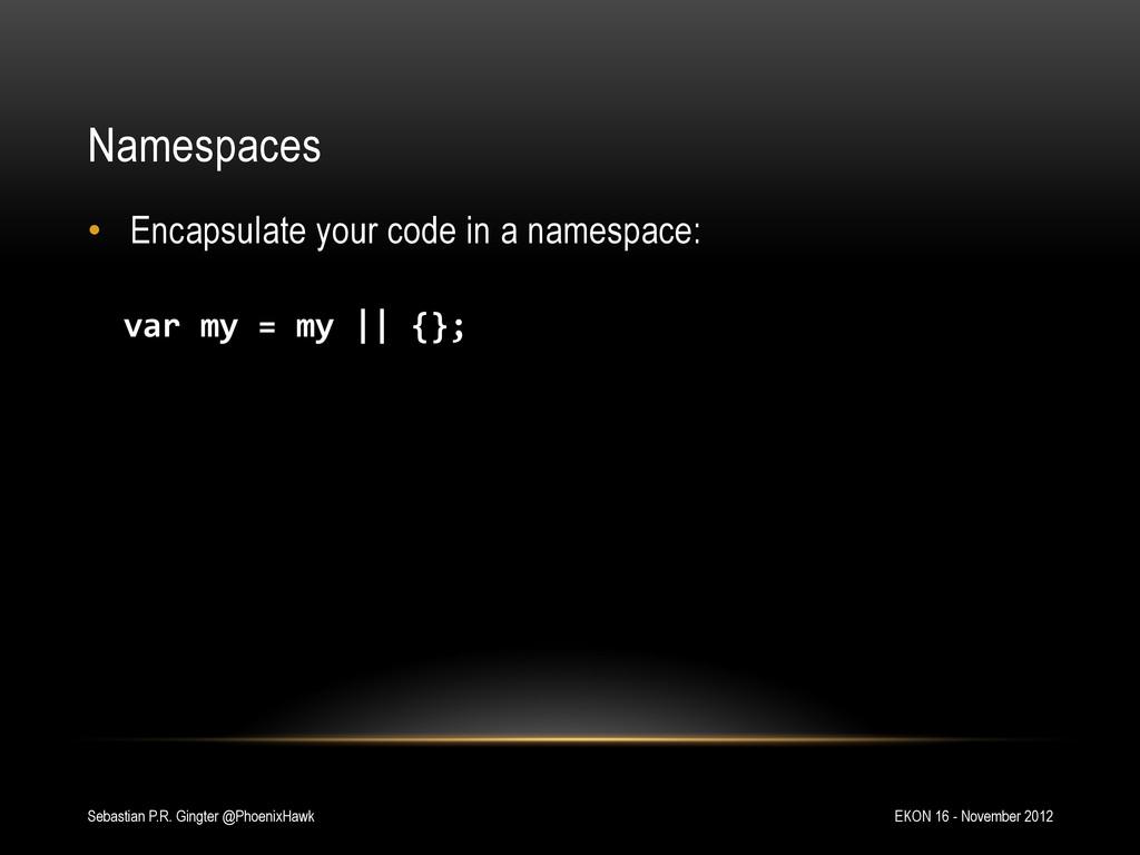 Namespaces • Encapsulate your code in a namesp...
