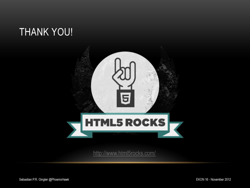 http://www.html5rocks.com/ THANK YOU! EKON 16 -...