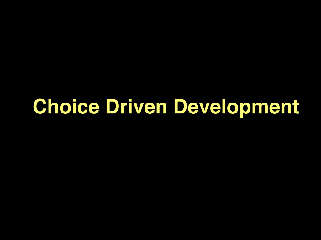 Choice Driven Development