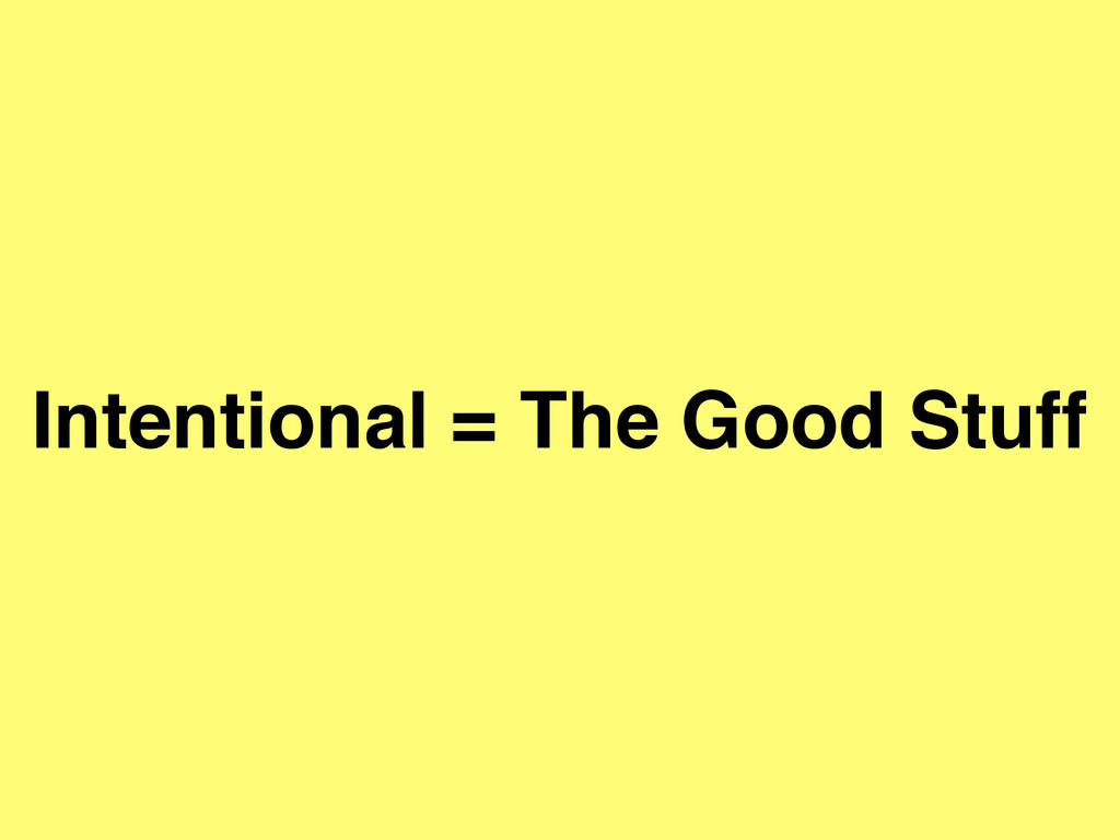 Intentional = The Good Stuff