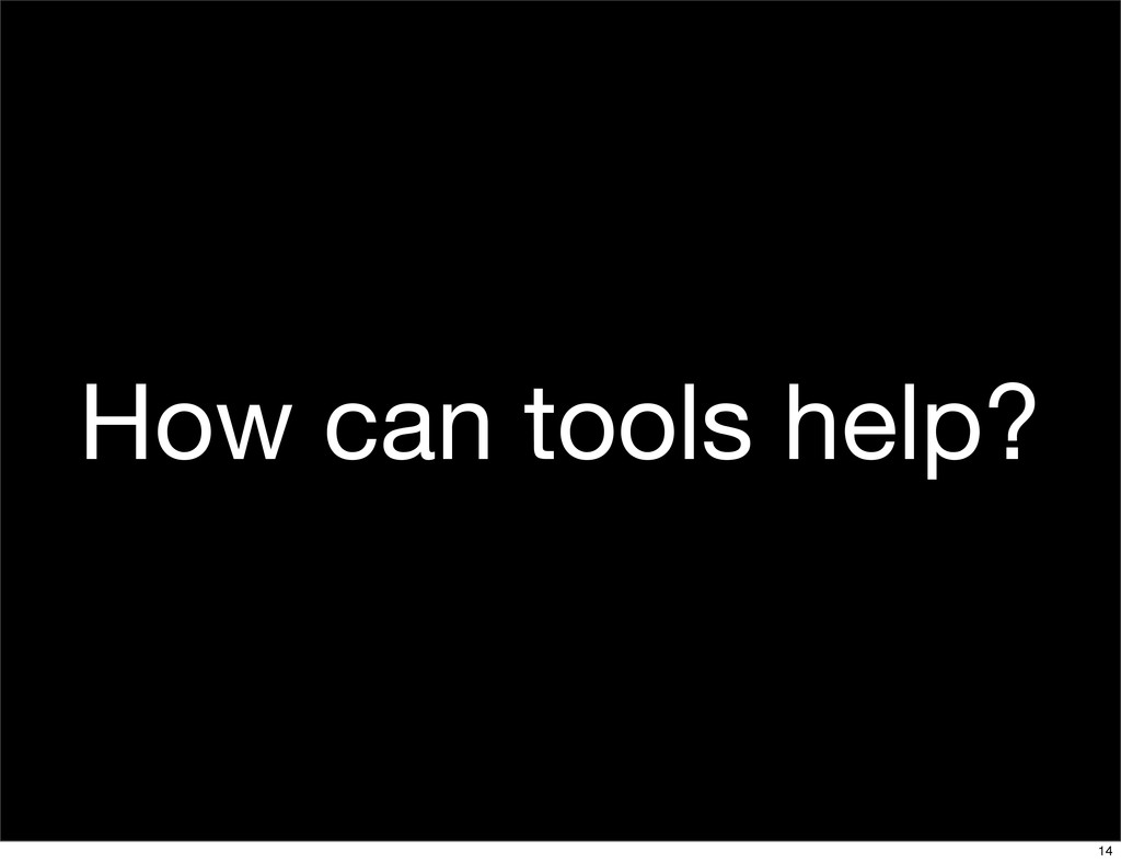 How can tools help? 14