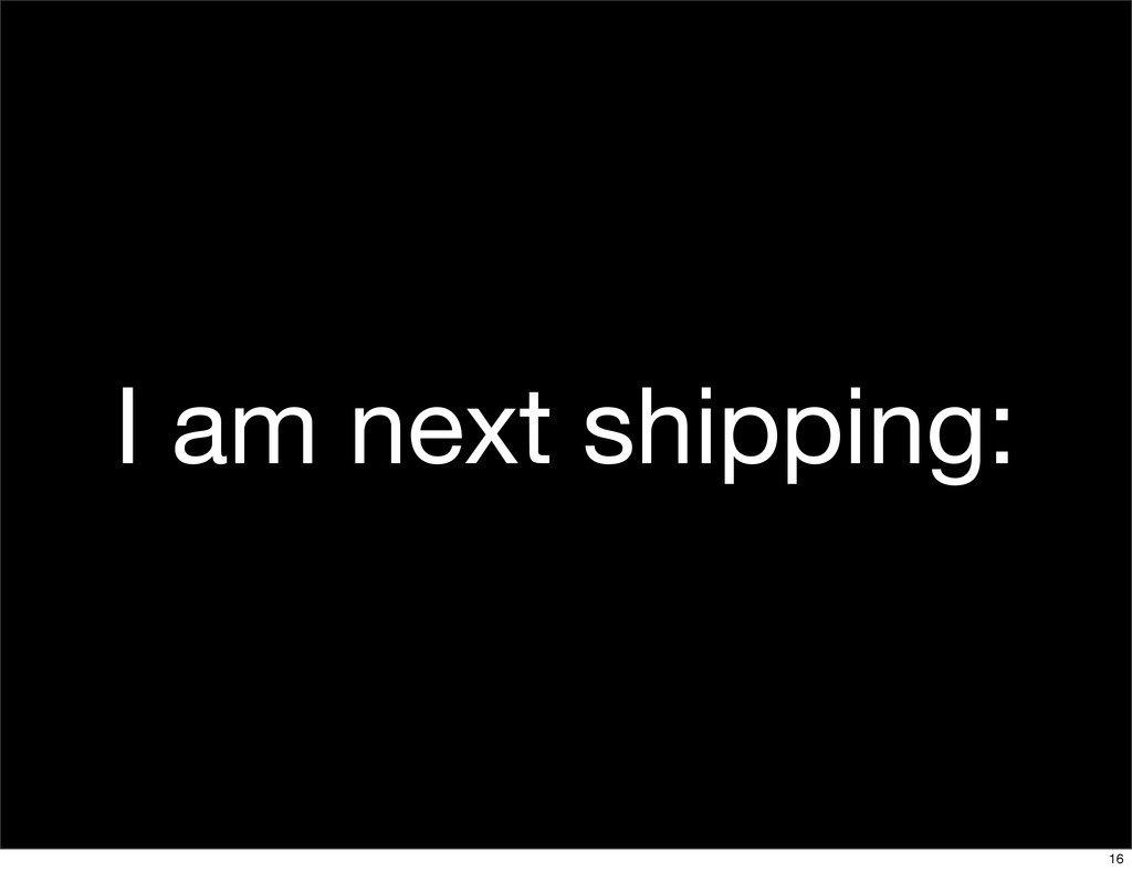 I am next shipping: 16