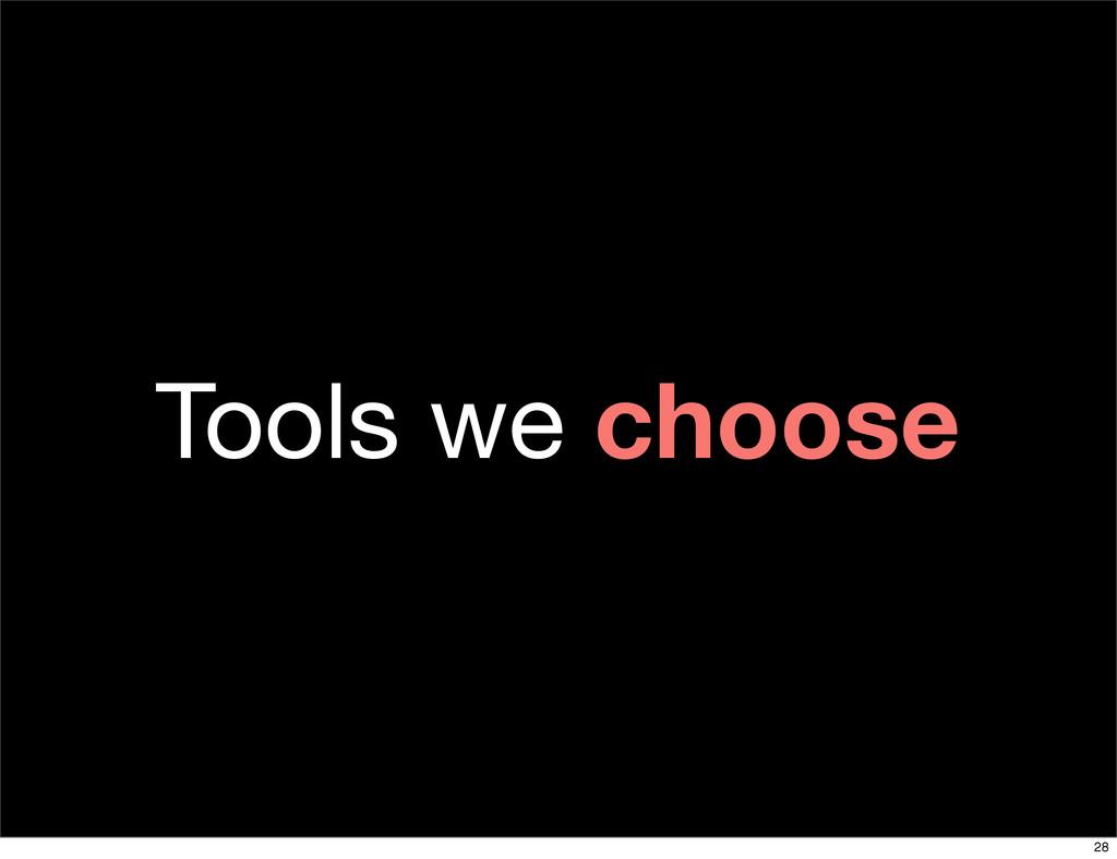 Tools we choose 28