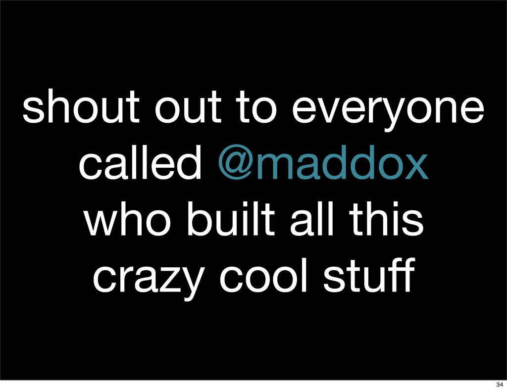 shout out to everyone called @maddox who built ...