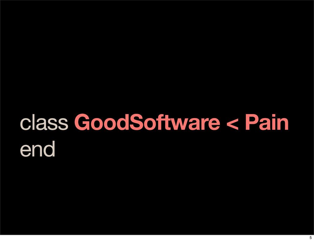 class GoodSoftware < Pain end 5