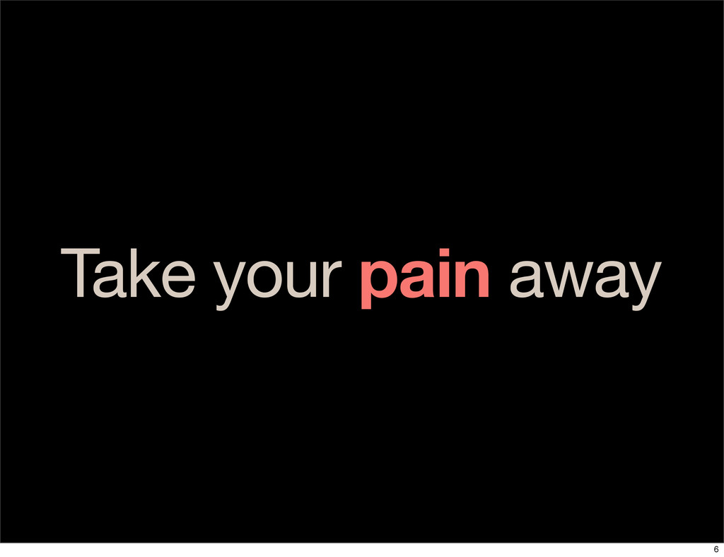 Take your pain away 6