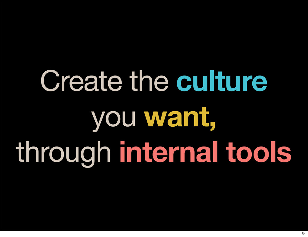 Create the culture you want, through internal t...