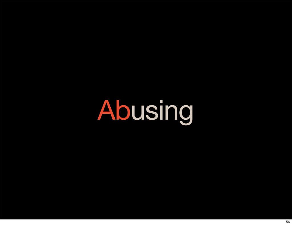 Abusing 56