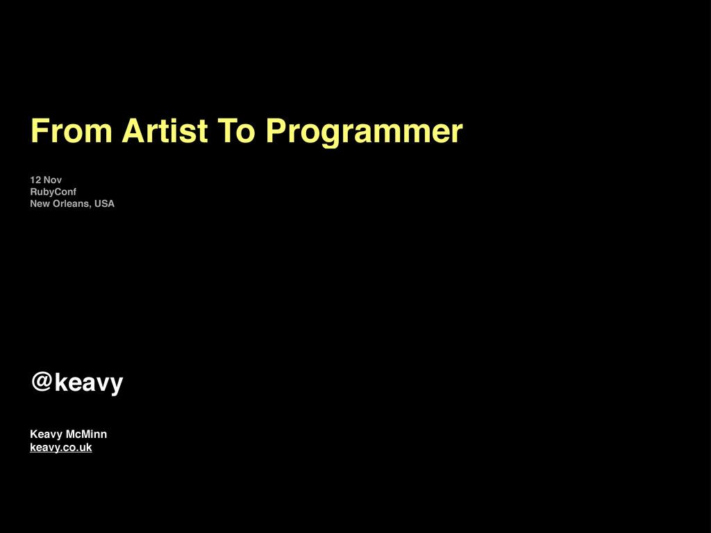 From Artist To Programmer Keavy McMinn keavy.co...