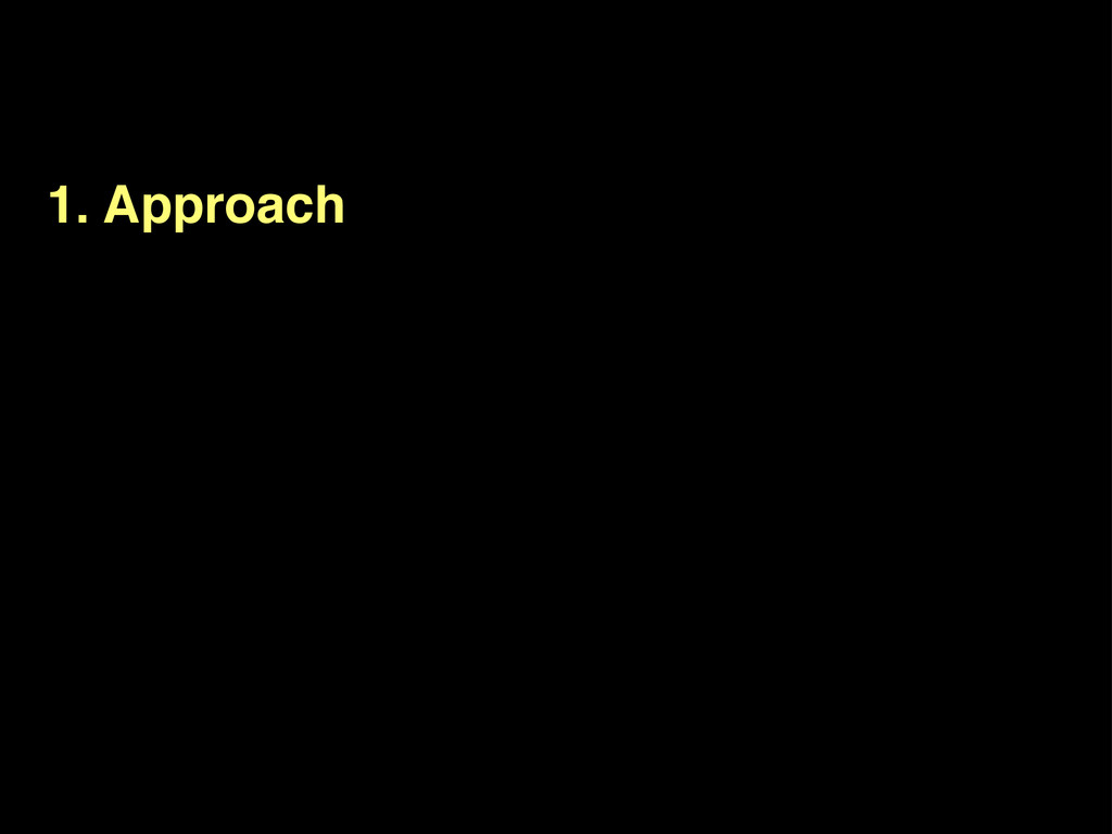 1. Approach
