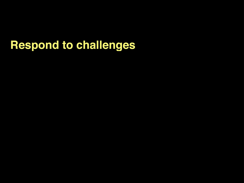 Respond to challenges