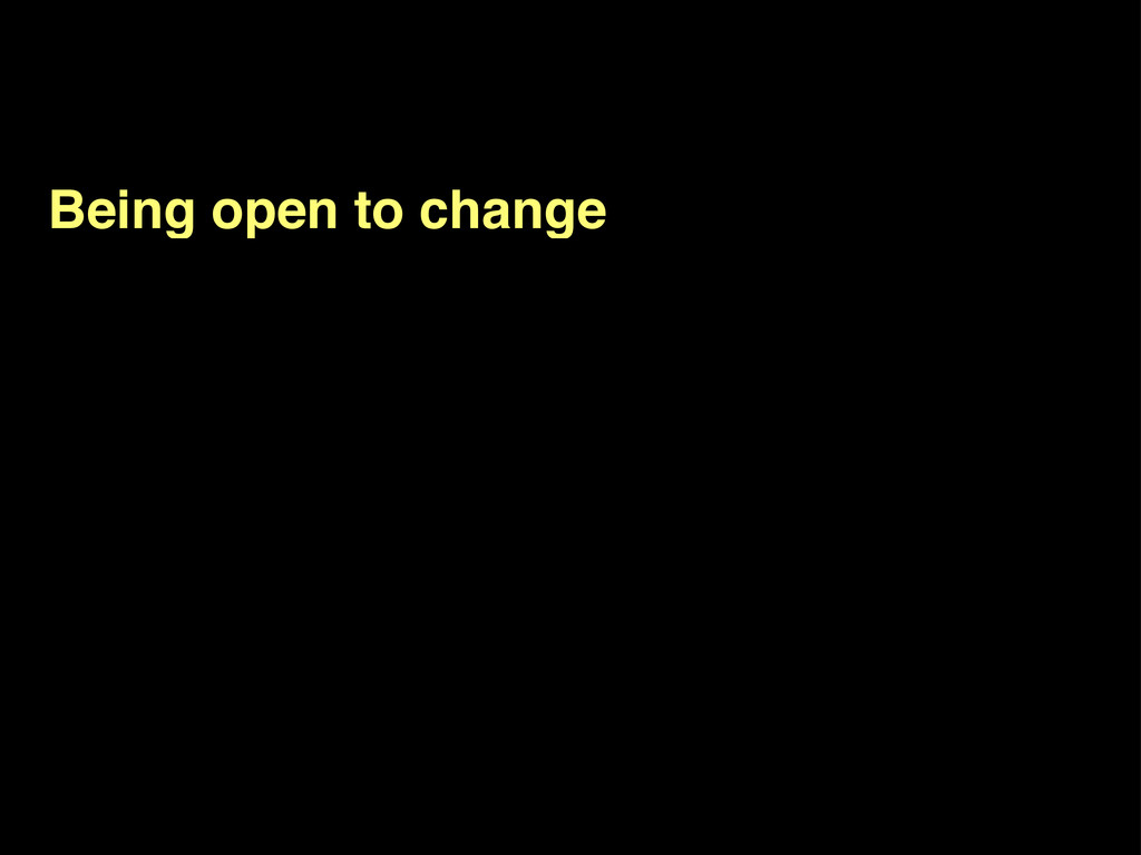 Being open to change