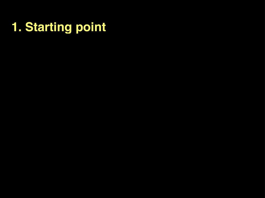 1. Starting point