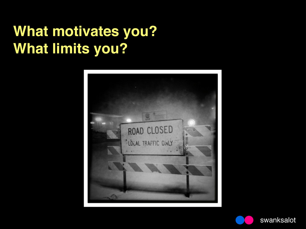 What motivates you? What limits you? swanksalot