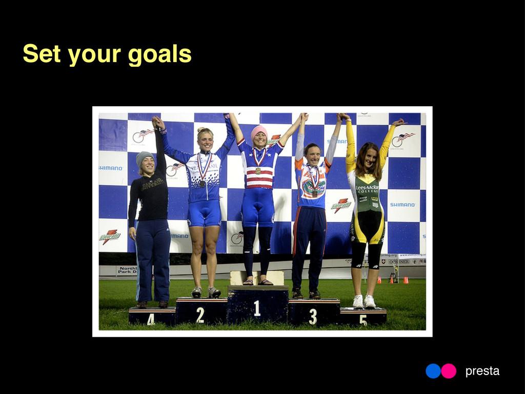 Set your goals presta