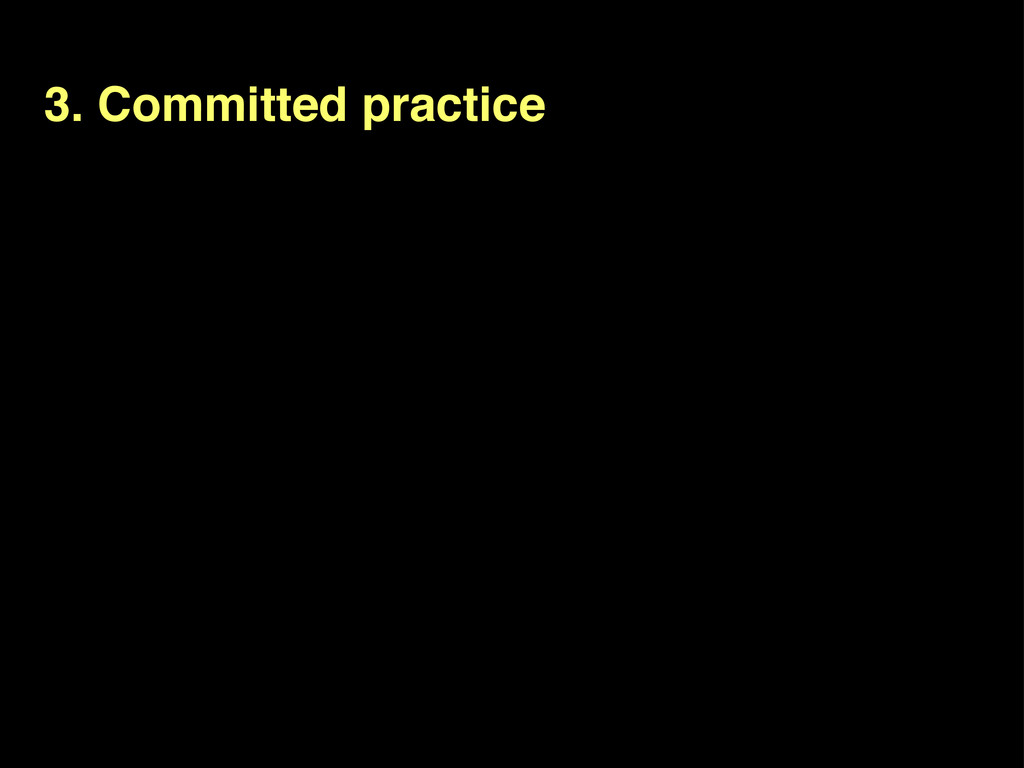 3. Committed practice