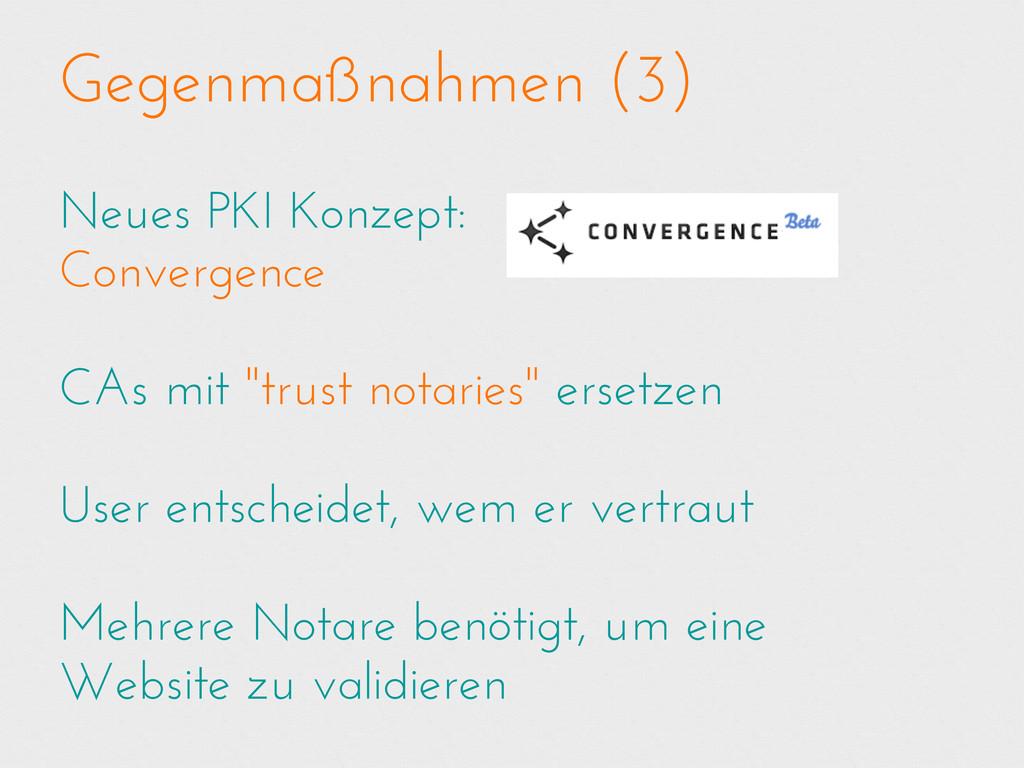 Gegenmaßnahmen (3) Neues PKI Konzept: Convergen...